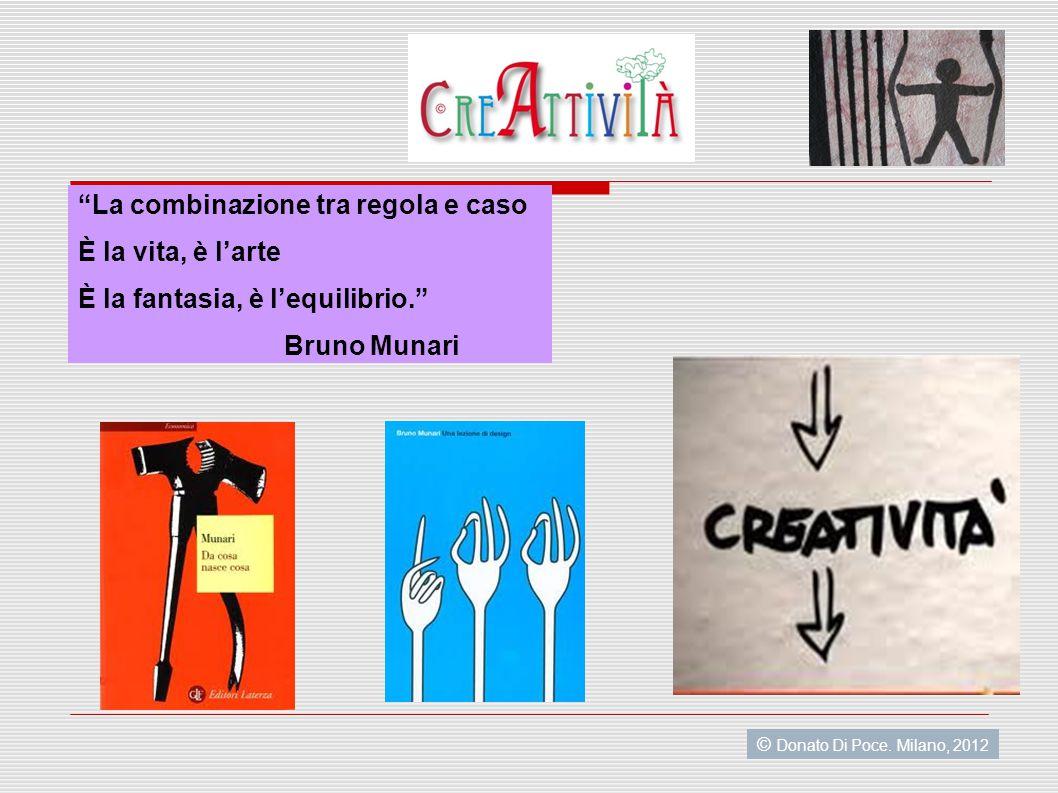 La combinazione tra regola e caso È la vita, è l'arte È la fantasia, è l'equilibrio. Bruno Munari © Donato Di Poce.