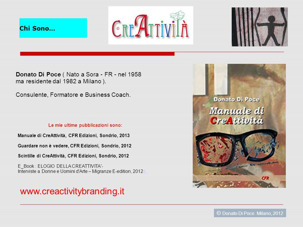 Chi Sono… Donato Di Poce ( Nato a Sora - FR - nel 1958 ma residente dal 1982 a Milano ).