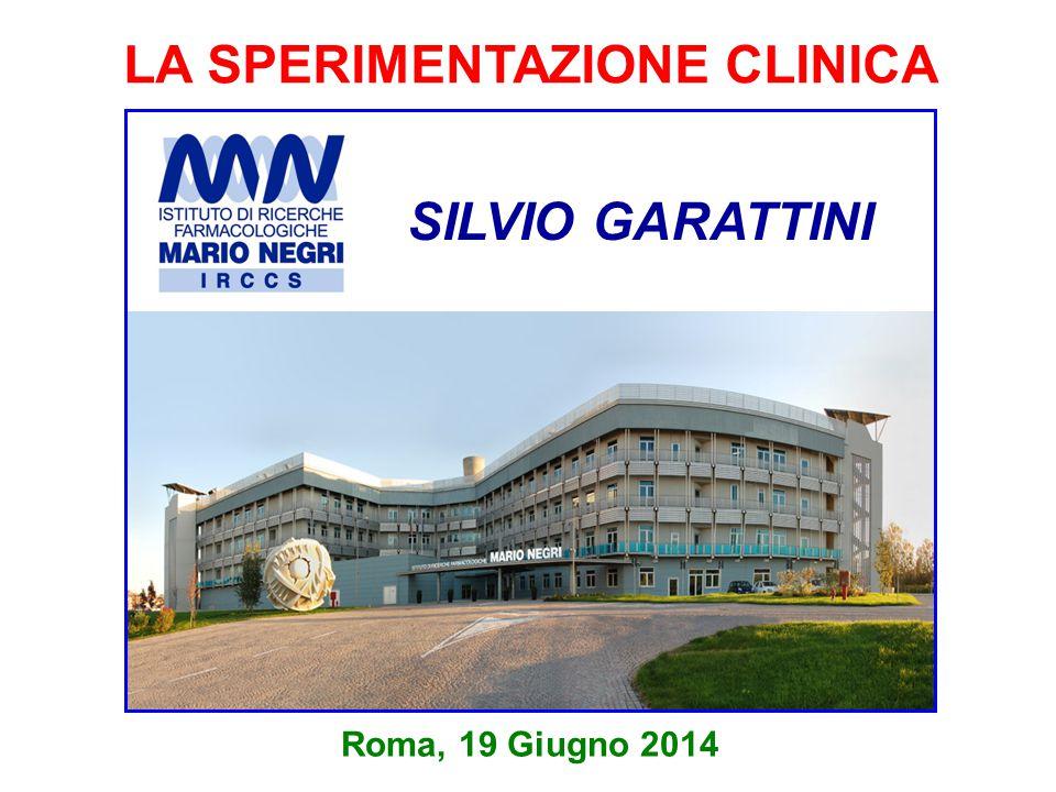 LA SPERIMENTAZIONE CLINICA Roma, 19 Giugno 2014 SILVIO GARATTINI