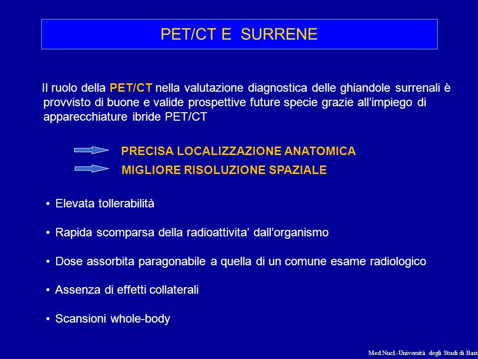 Med.Nucl.-Università degli Studi di Bari PET/CT E SURRENE Il ruolo della PET/CT nella valutazione diagnostica delle ghiandole surrenali è provvisto di