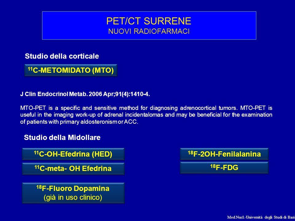 Med.Nucl.-Università degli Studi di Bari PET/CT SURRENE NUOVI RADIOFARMACI 11 C-OH-Efedrina (HED) 18 F-2OH-Fenilalanina 11 C-meta- OH Efedrina 18 F-Fl