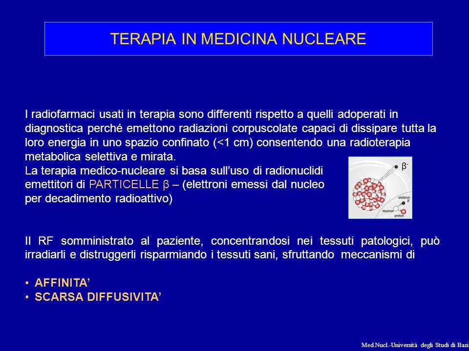 Med.Nucl.-Università degli Studi di Bari TERAPIA IN MEDICINA NUCLEARE I radiofarmaci usati in terapia sono differenti rispetto a quelli adoperati in d