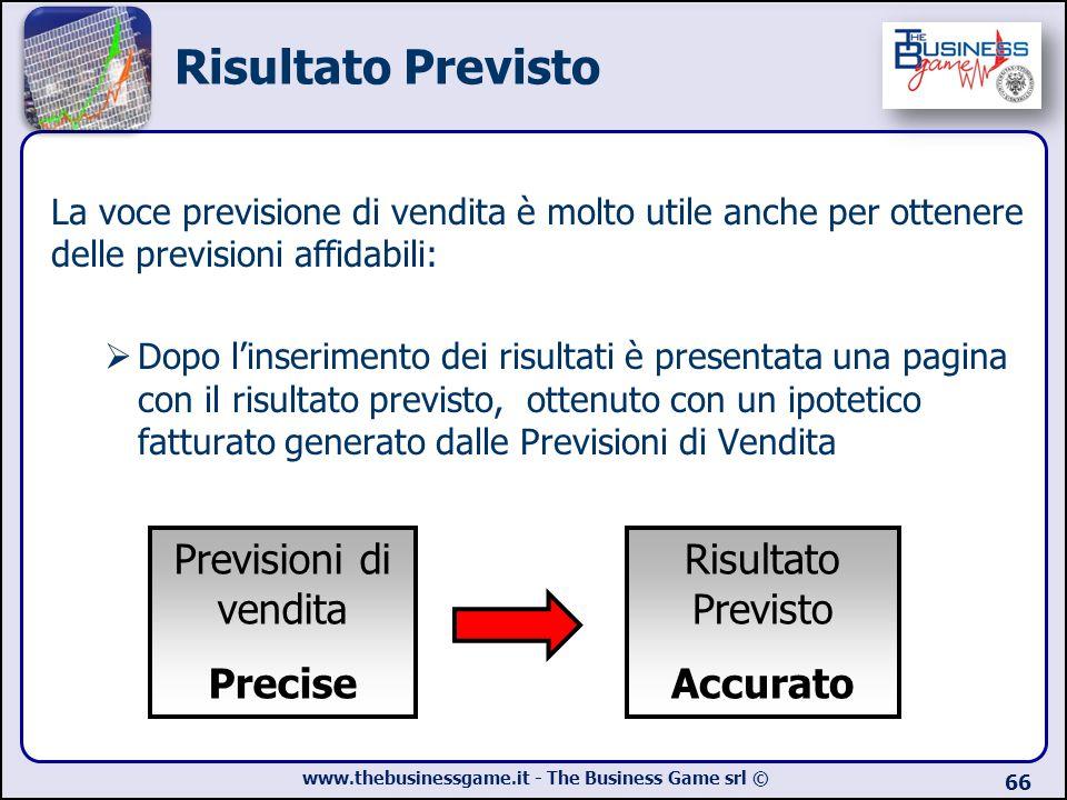 www.thebusinessgame.it - The Business Game srl © 66 Risultato Previsto La voce previsione di vendita è molto utile anche per ottenere delle previsioni