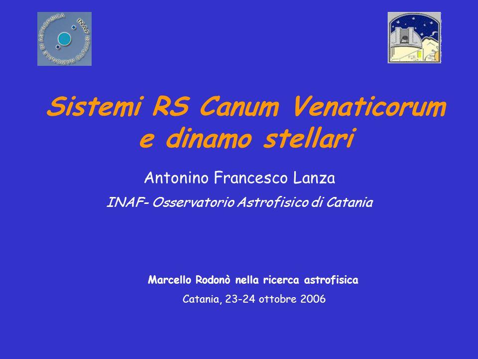 Antonino Francesco Lanza INAF- Osservatorio Astrofisico di Catania Sistemi RS Canum Venaticorum e dinamo stellari Marcello Rodonò nella ricerca astrofisica Catania, 23-24 ottobre 2006
