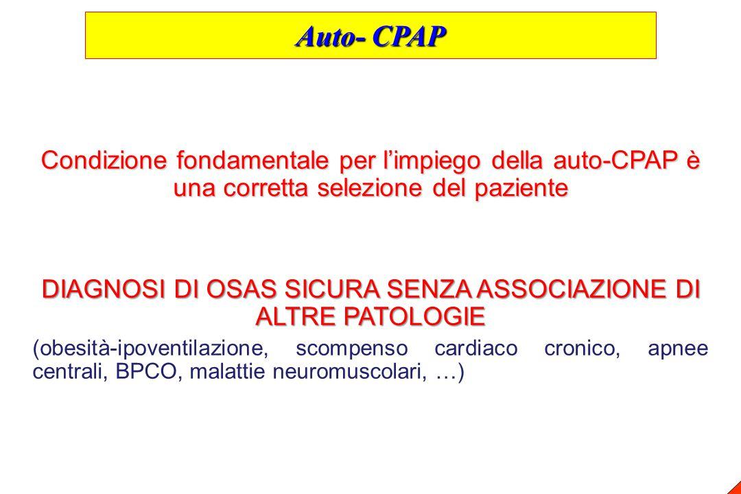 Condizione fondamentale per l'impiego della auto-CPAP è una corretta selezione del paziente DIAGNOSI DI OSAS SICURA SENZA ASSOCIAZIONE DI ALTRE PATOLO