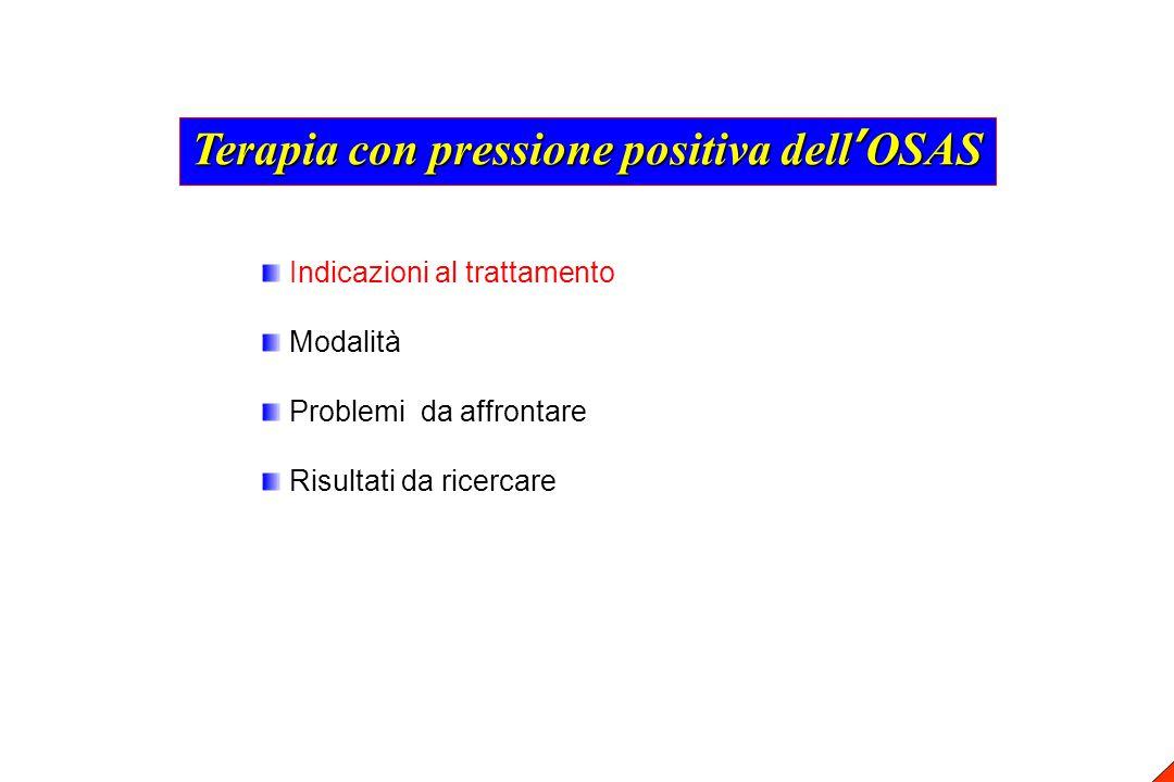 Indicazioni al trattamento Modalità Problemi da affrontare Risultati da ricercare Terapia con pressione positiva dell'OSAS