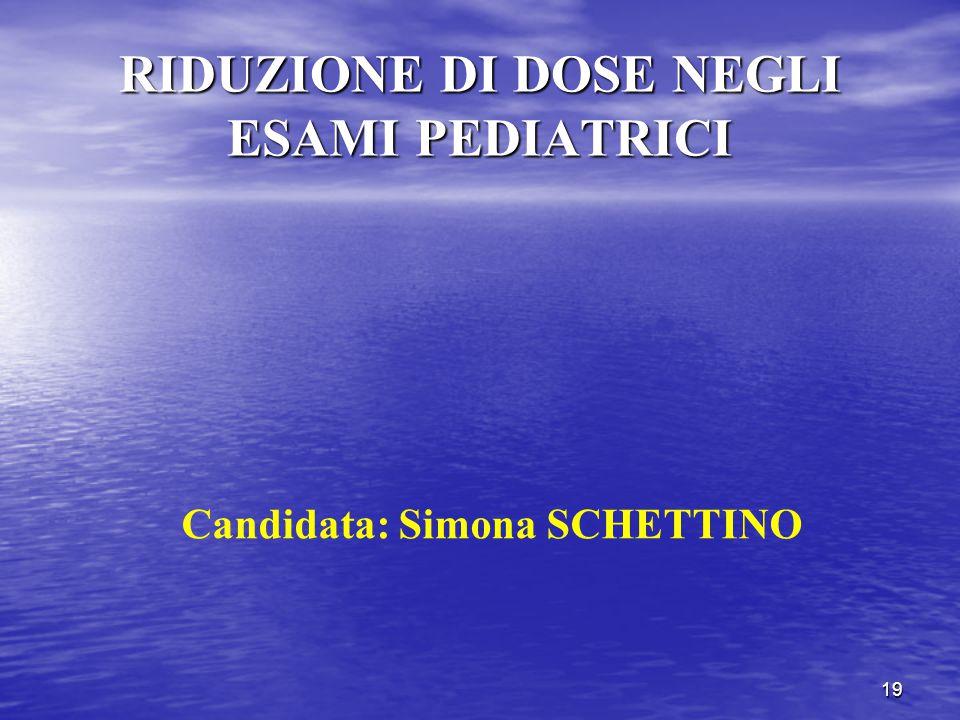 19 RIDUZIONE DI DOSE NEGLI ESAMI PEDIATRICI Candidata: Simona SCHETTINO