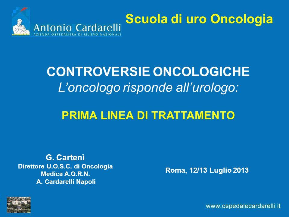 Scuola di uro Oncologia G. Cartenì Direttore U.O.S.C. di Oncologia Medica A.O.R.N. A. Cardarelli Napoli Roma, 12/13 Luglio 2013 CONTROVERSIE ONCOLOGIC