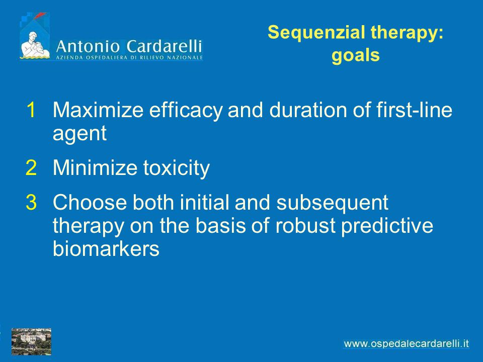 Sequenzial therapy: goals 1Maximize efficacy and duration of first-line agent 2Minimize toxicity 3Choose both initial and subsequent therapy on the ba