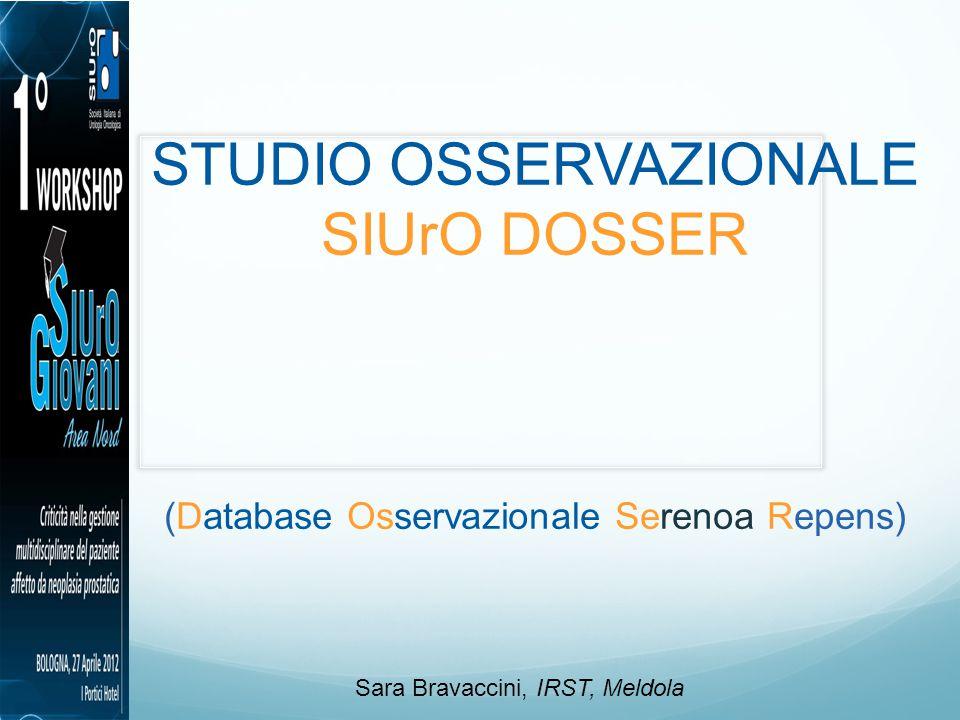 STUDIO OSSERVAZIONALE SIUrO DOSSER (Database Osservazionale Serenoa Repens) Sara Bravaccini, IRST, Meldola