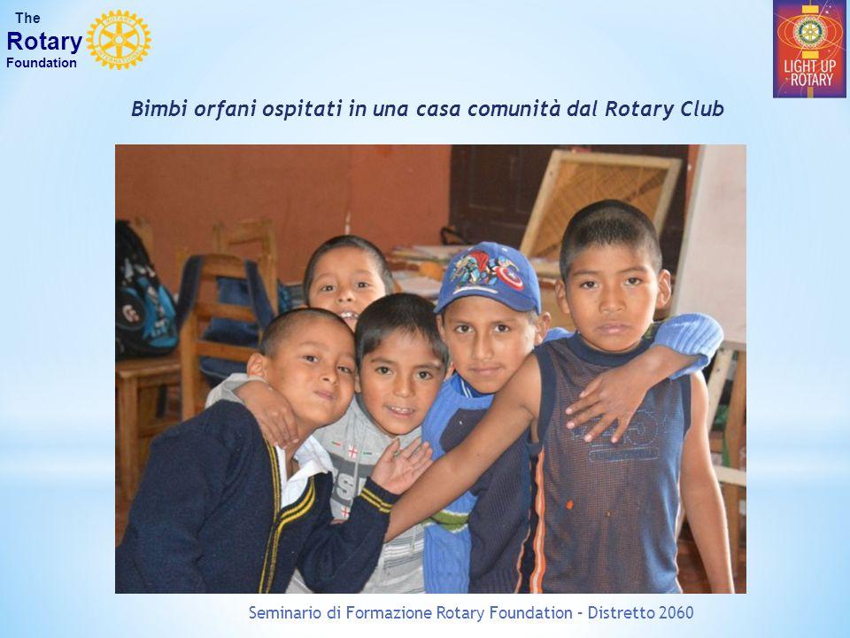 Bimbi orfani ospitati in una casa comunità dal Rotary Club Seminario di Formazione Rotary Foundation – Distretto 2060 The Rotary Foundation