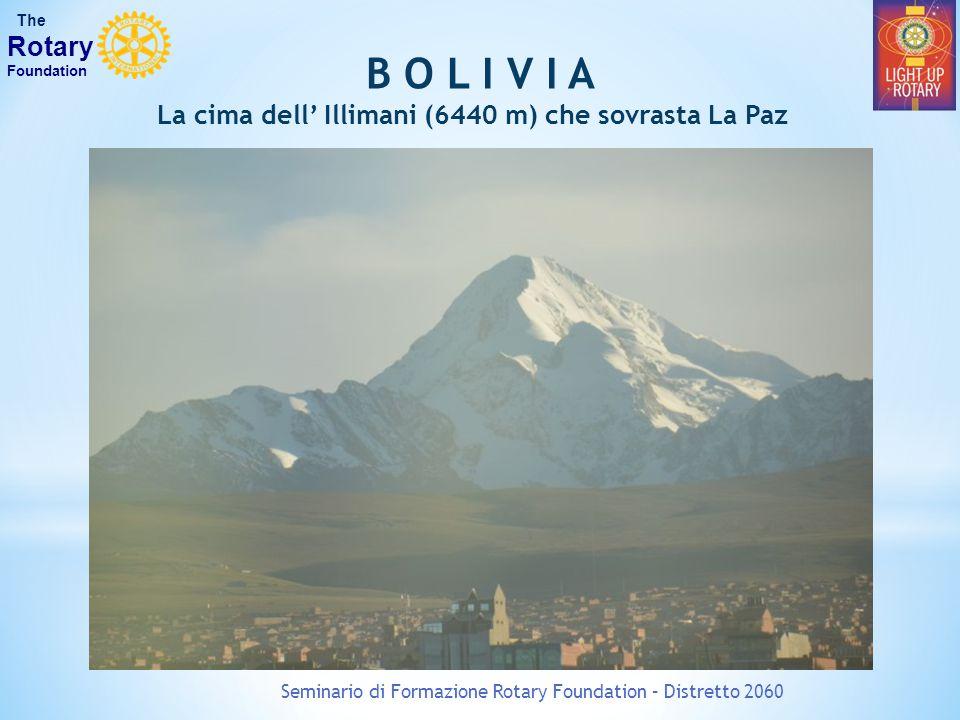 Seminario di Formazione Rotary Foundation – Distretto 2060 The Rotary Foundation B O L I V I A La cima dell' Illimani (6440 m) che sovrasta La Paz