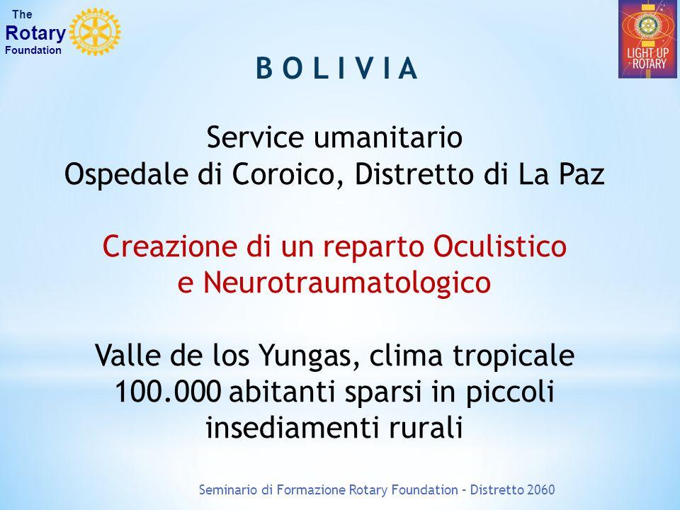 Seminario di Formazione Rotary Foundation – Distretto 2060 The Rotary Foundation B O L I V I A Service umanitario Ospedale di Coroico, Distretto di La