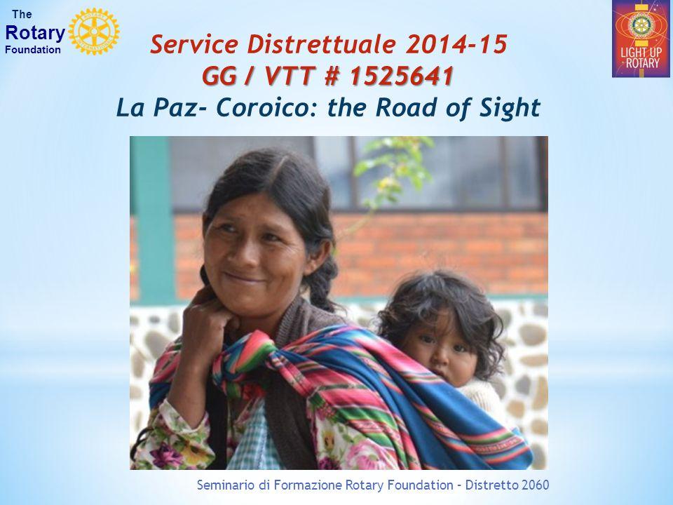 Service Distrettuale 2014-15 GG / VTT # 1525641 La Paz- Coroico: the Road of Sight Seminario di Formazione Rotary Foundation – Distretto 2060 The Rotary Foundation