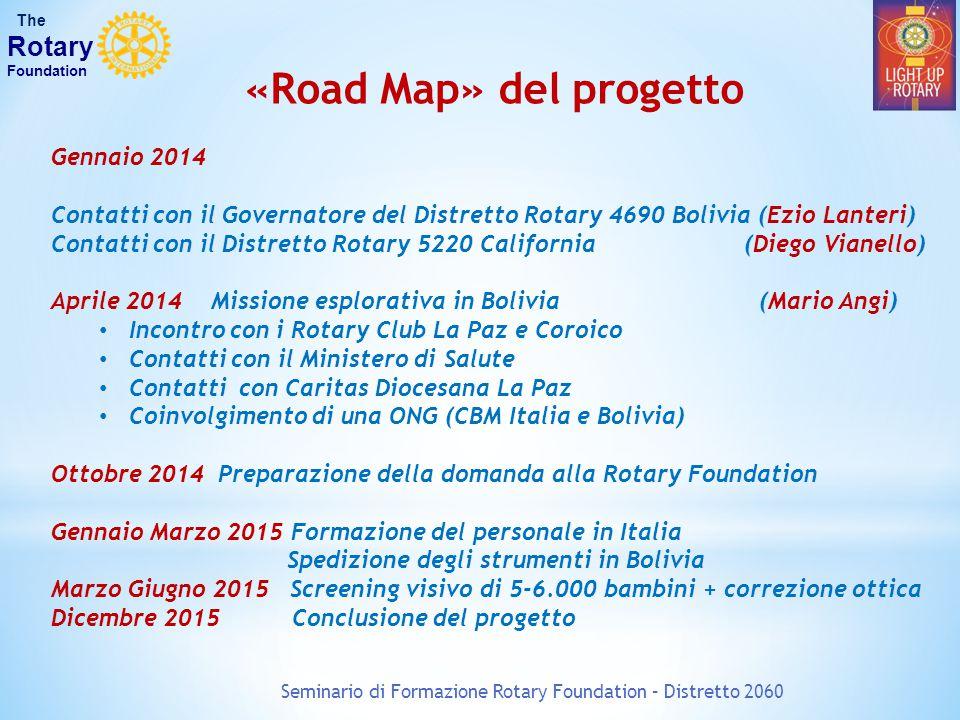 «Road Map» del progetto Gennaio 2014 Contatti con il Governatore del Distretto Rotary 4690 Bolivia (Ezio Lanteri) Contatti con il Distretto Rotary 522