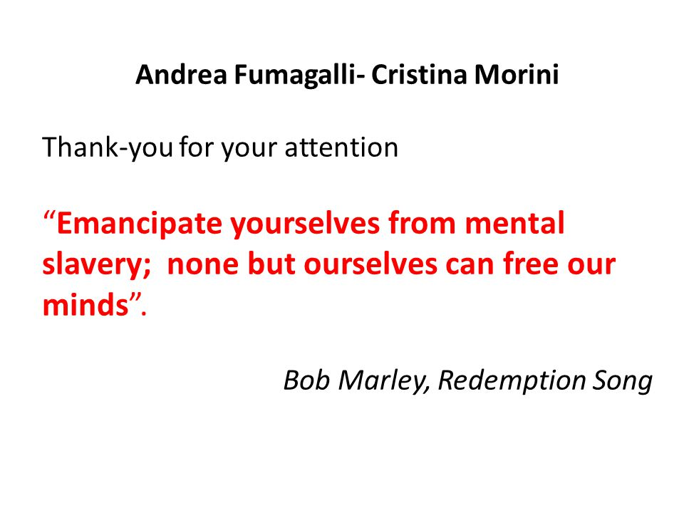 Andrea Fumagalli- Cristina Morini Thank-you for your attention Emancipate yourselves from mental slavery; none but ourselves can free our minds .