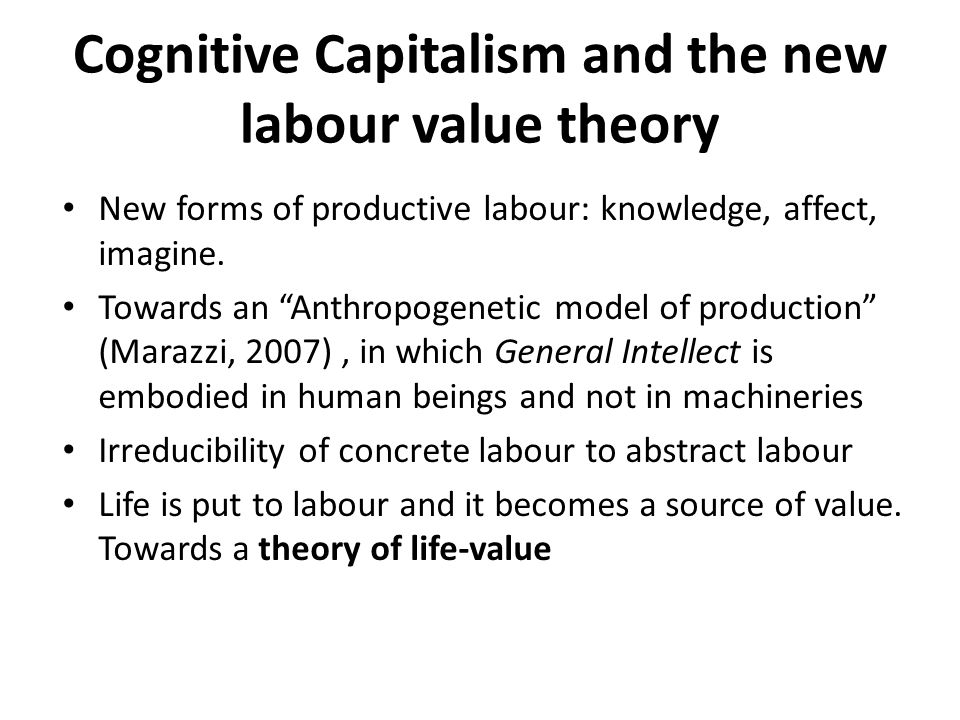 "Cognitive Capitalism and the new labour value theory New forms of productive labour: knowledge, affect, imagine. Towards an ""Anthropogenetic model of"