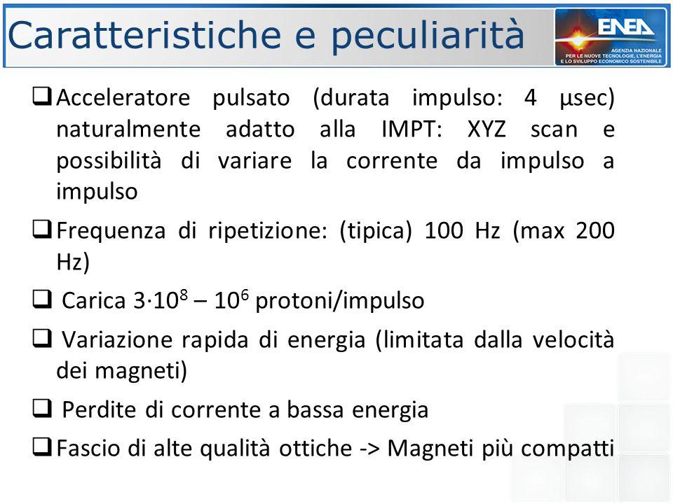 Caratteristiche e peculiarità  Acceleratore pulsato (durata impulso: 4 µsec) naturalmente adatto alla IMPT: XYZ scan e possibilità di variare la corr