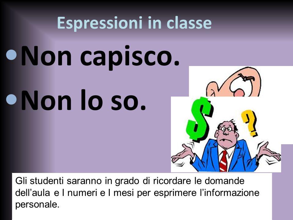 Espressioni in classe Non capisco. Non lo so. Gli studenti saranno in grado di ricordare le domande dell'aula e I numeri e I mesi per esprimere l'info