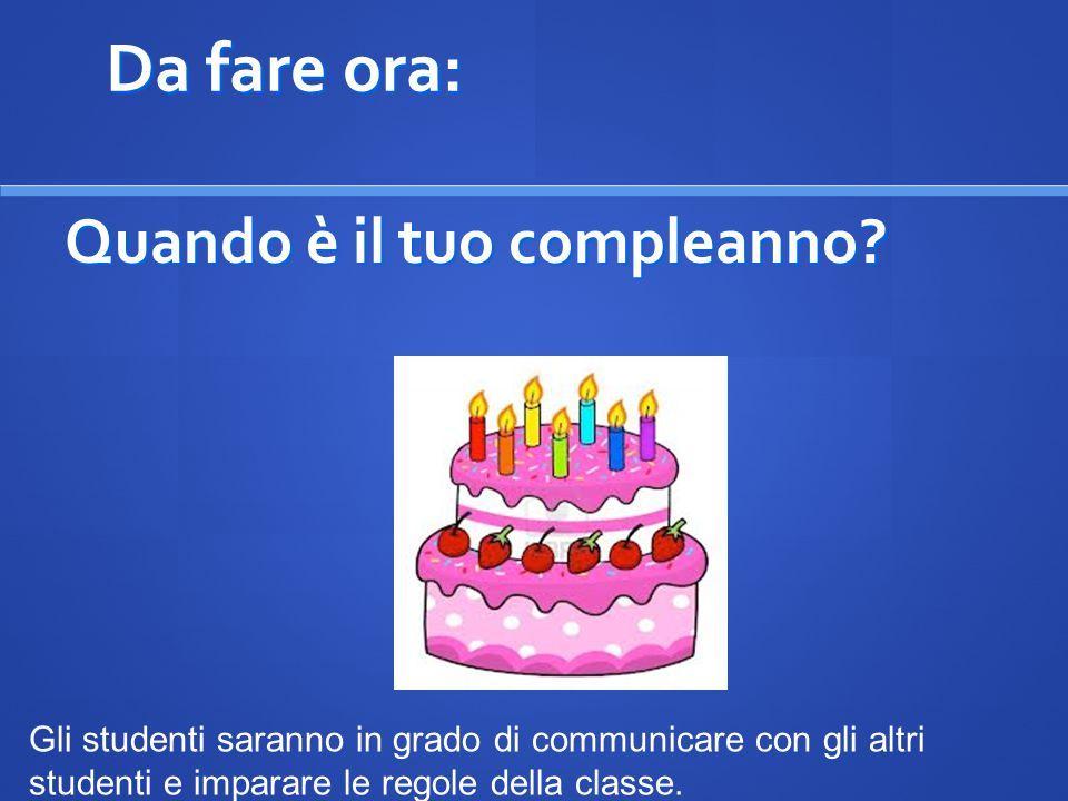 Da fare ora: Quando è il tuo compleanno? Gli studenti saranno in grado di communicare con gli altri studenti e imparare le regole della classe.