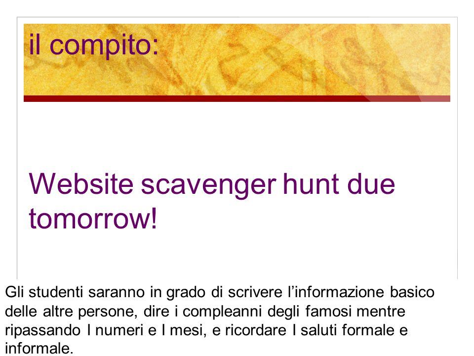 il compito: Website scavenger hunt due tomorrow! Gli studenti saranno in grado di scrivere l'informazione basico delle altre persone, dire i compleann