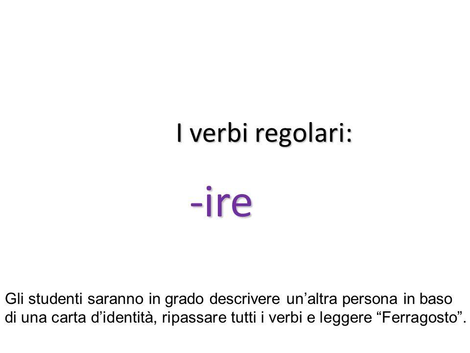 """I verbi regolari: -ire Gli studenti saranno in grado descrivere un'altra persona in baso di una carta d'identità, ripassare tutti i verbi e leggere """"F"""