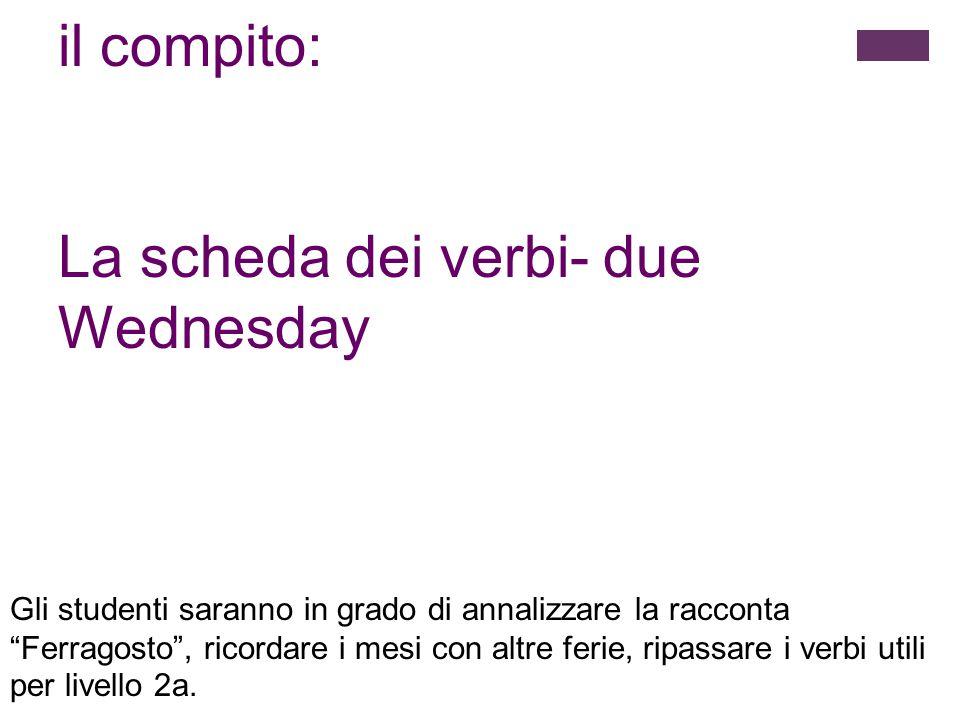 """il compito: La scheda dei verbi- due Wednesday Gli studenti saranno in grado di annalizzare la racconta """"Ferragosto"""", ricordare i mesi con altre ferie"""
