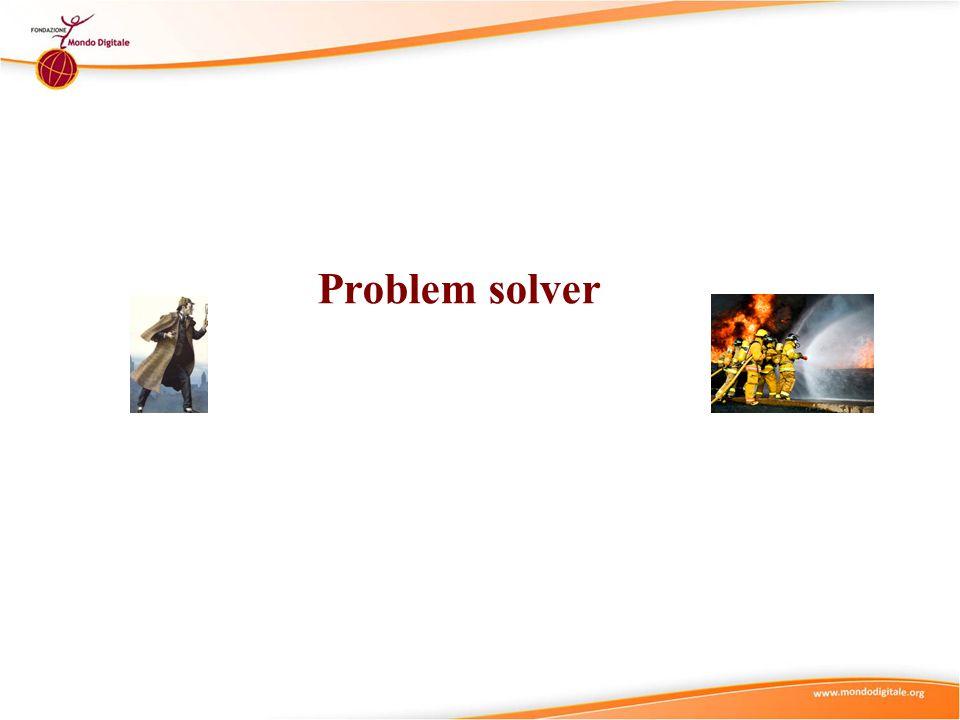 Il problem solver ...un problema esiste solo se le persone (un individuo, un gruppo, una società) lo percepiscono come tale, ossia quando credono che sia opportuno cercare l'incognita e colmare il divario esistente tra la situazione reale e quella desiderata.