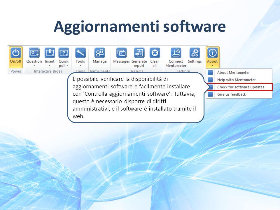 Aggiornamenti software È possibile verificare la disponibilità di aggiornamenti software e facilmente installare con Controlla aggiornamenti software .
