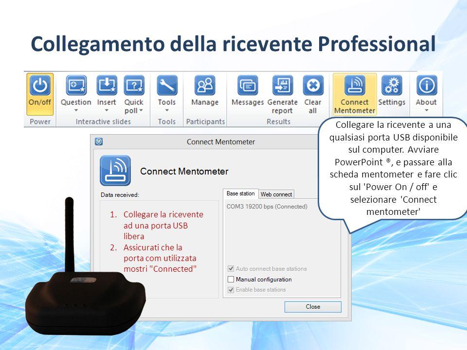 Collegamento della ricevente Professional 1.Collegare la ricevente ad una porta USB libera 2.Assicurati che la porta com utilizzata mostri Connected Collegare la ricevente a una qualsiasi porta USB disponibile sul computer.