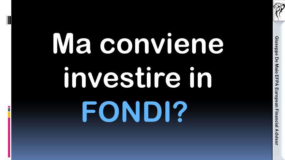 Giuseppe De Maio EFPA European Financial Advisor Ma conviene investire in FONDI?