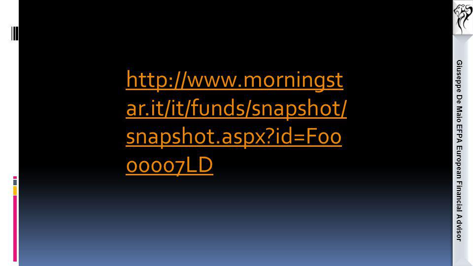 Giuseppe De Maio EFPA European Financial Advisor http://www.morningst ar.it/it/funds/snapshot/ snapshot.aspx?id=F00 00007LD