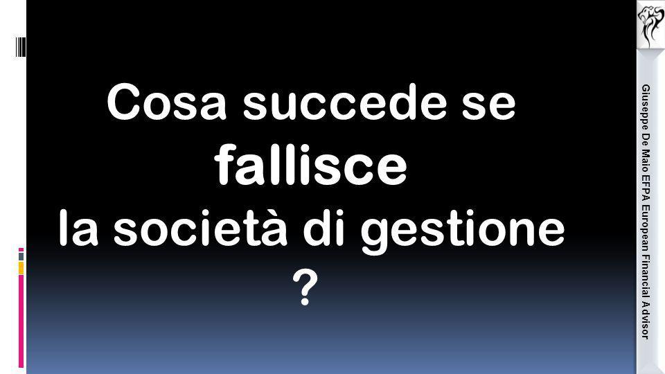 Giuseppe De Maio EFPA European Financial Advisor Cosa succede se fallisce la società di gestione ?