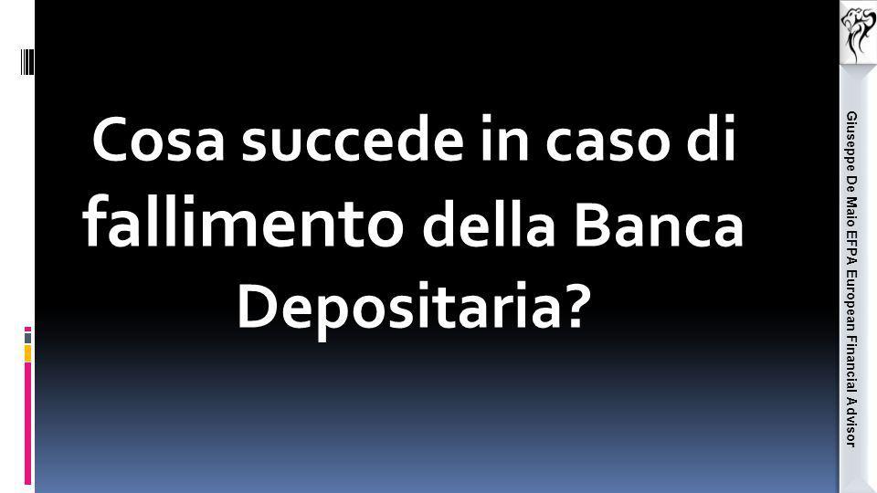 Giuseppe De Maio EFPA European Financial Advisor Cosa succede in caso di fallimento della Banca Depositaria?
