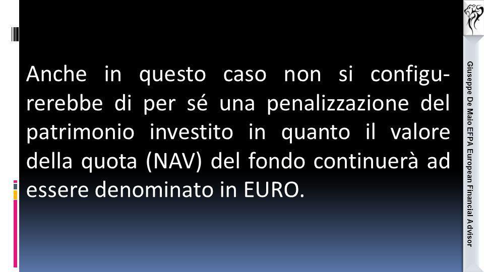 Giuseppe De Maio EFPA European Financial Advisor Anche in questo caso non si configu- rerebbe di per sé una penalizzazione del patrimonio investito in