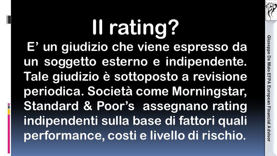 Giuseppe De Maio EFPA European Financial Advisor Il rating? E' un giudizio che viene espresso da un soggetto esterno e indipendente. Tale giudizio è s
