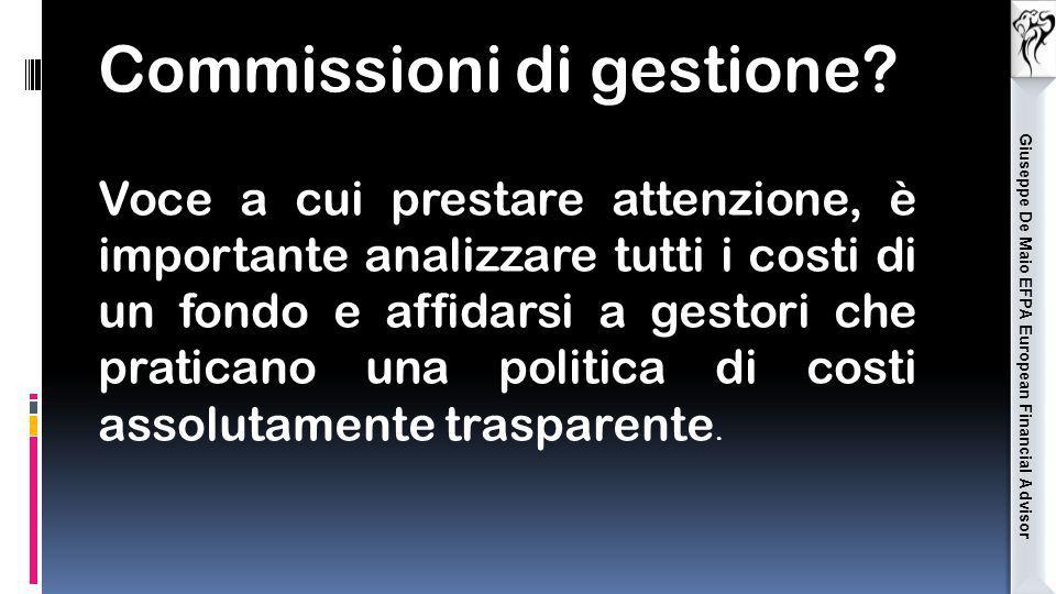 Giuseppe De Maio EFPA European Financial Advisor Commissioni di gestione? Voce a cui prestare attenzione, è importante analizzare tutti i costi di un