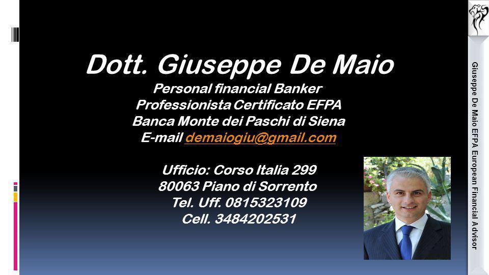 Giuseppe De Maio EFPA European Financial Advisor Dott. Giuseppe De Maio Personal financial Banker Professionista Certificato EFPA Banca Monte dei Pasc