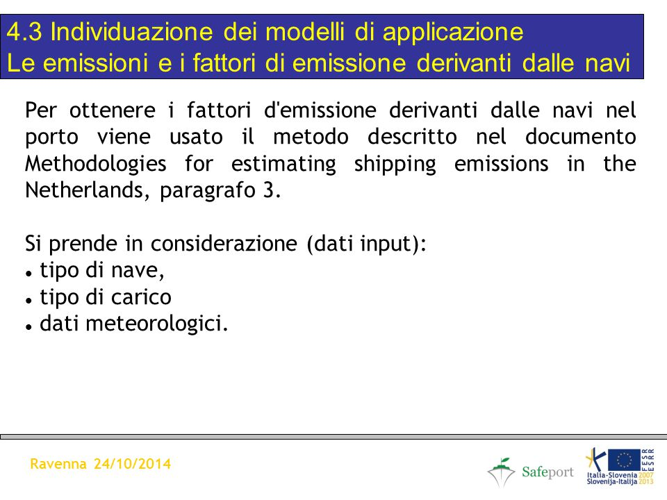 Per ottenere i fattori d emissione derivanti dalle navi nel porto viene usato il metodo descritto nel documento Methodologies for estimating shipping emissions in the Netherlands, paragrafo 3.