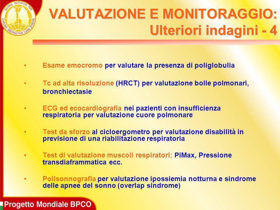 VALUTAZIONE E MONITORAGGIO: Ulteriori indagini - 4 Esame emocromo per valutare la presenza di poliglobulia Tc ad alta risoluzione (HRCT) per valutazio