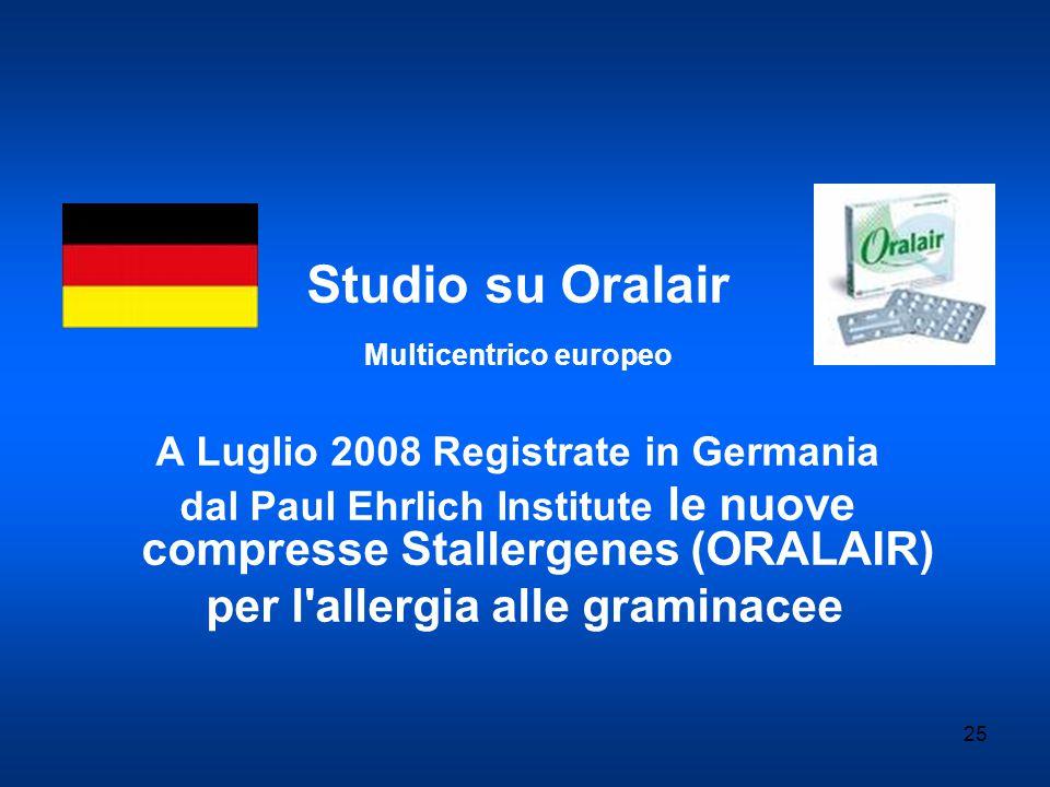 25 Studio su Oralair Multicentrico europeo A Luglio 2008 Registrate in Germania dal Paul Ehrlich Institute le nuove compresse Stallergenes (ORALAIR) per l allergia alle graminacee