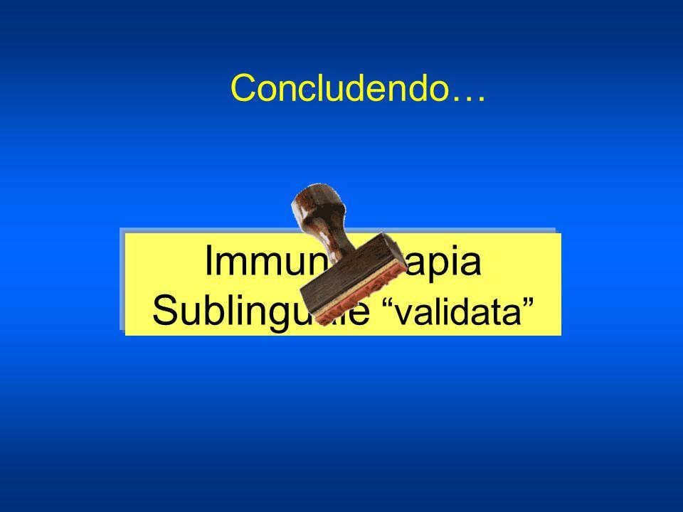 Immunoterapia Sublinguale validata Concludendo…