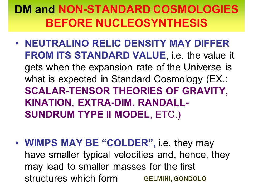 DM and NON-STANDARD COSMOLOGIES BEFORE NUCLEOSYNTHESIS NEUTRALINO RELIC DENSITY MAY DIFFER FROM ITS STANDARD VALUE, i.e. the value it gets when the ex