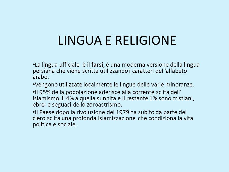 LINGUA E RELIGIONE La lingua ufficiale è il farsi, è una moderna versione della lingua persiana che viene scritta utilizzando i caratteri dell'alfabet