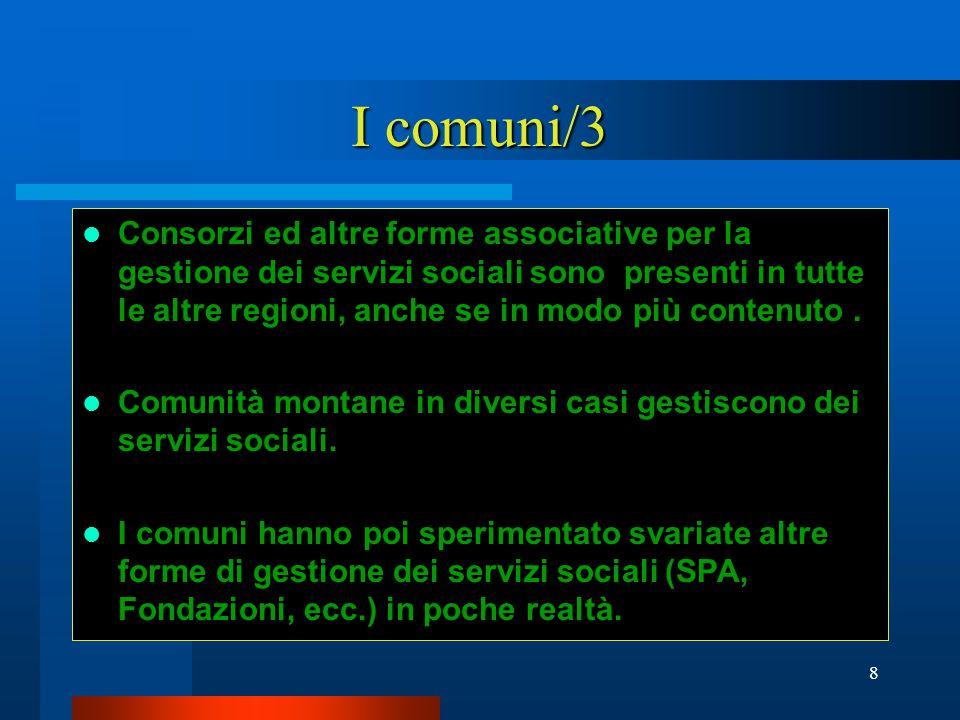 8 I comuni/3 Consorzi ed altre forme associative per la gestione dei servizi sociali sono presenti in tutte le altre regioni, anche se in modo più contenuto.