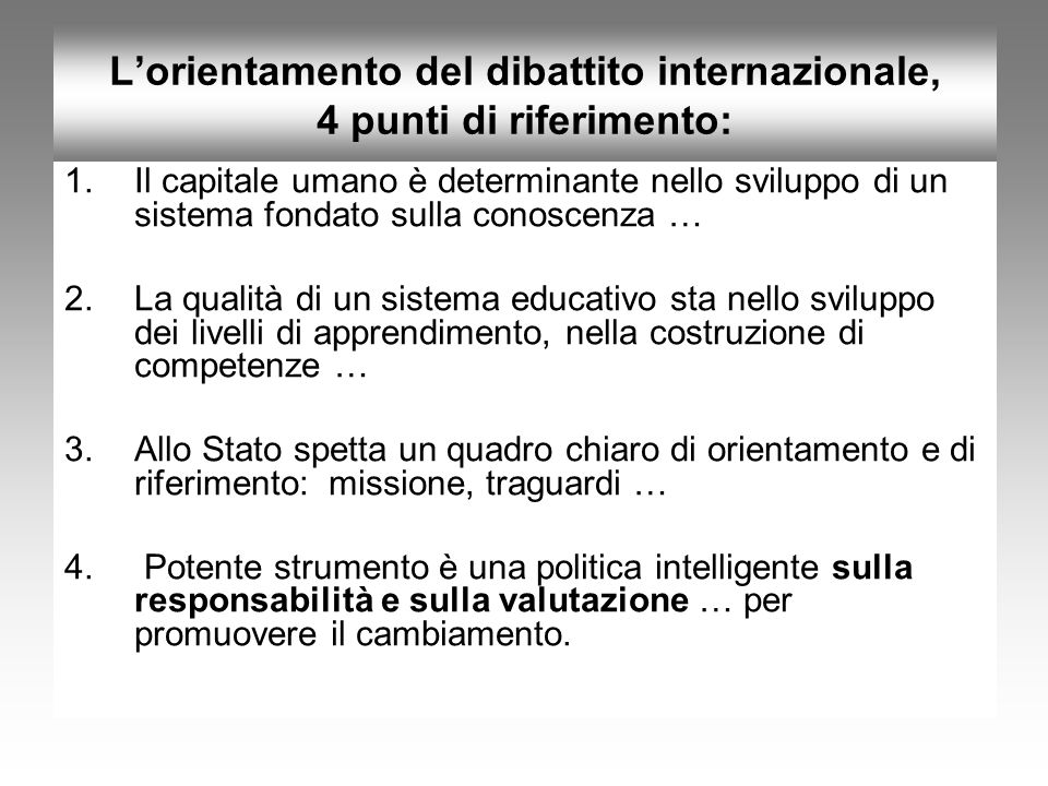 L'orientamento del dibattito internazionale, 4 punti di riferimento: 1.Il capitale umano è determinante nello sviluppo di un sistema fondato sulla con
