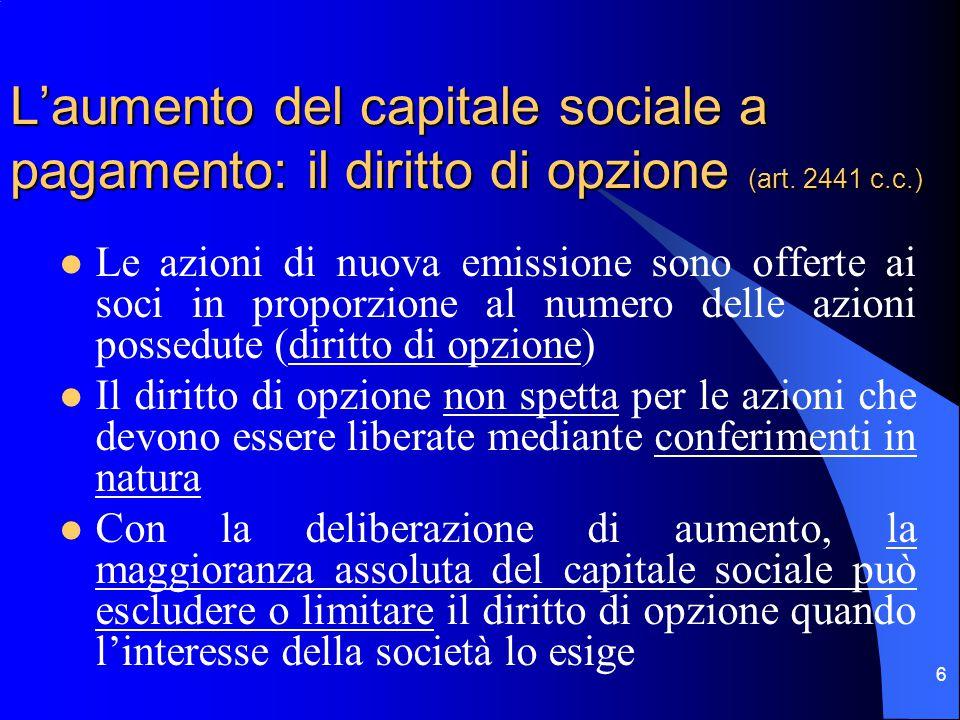 5 L'aumento del capitale sociale a pagamento: generalità È un'operazione di finanziamento perché richiede nuovi conferimenti in denaro o in natura Si