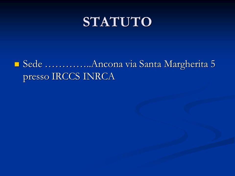 STATUTO Sede …………..Ancona via Santa Margherita 5 presso IRCCS INRCA Sede …………..Ancona via Santa Margherita 5 presso IRCCS INRCA