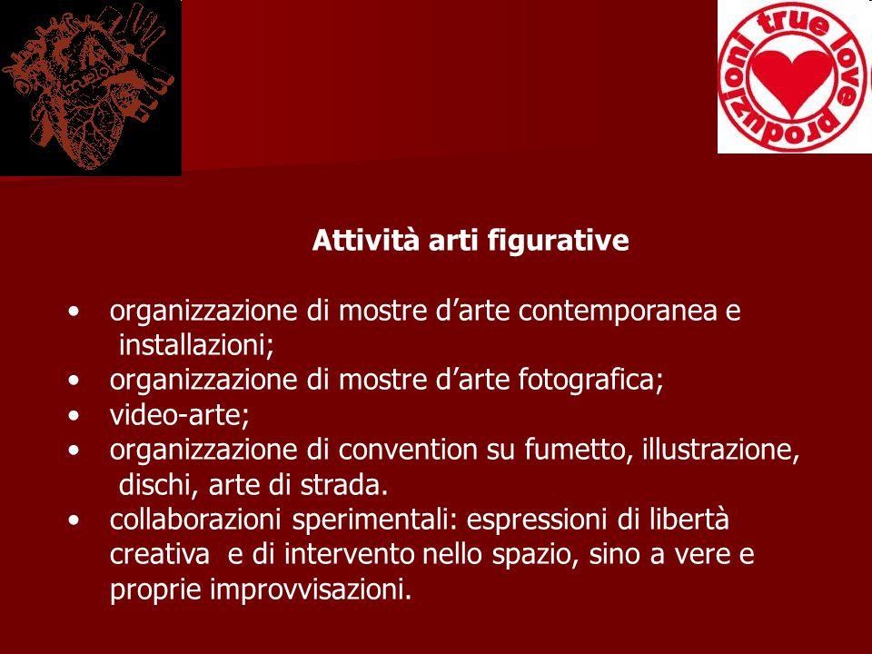 Attività arti figurative organizzazione di mostre d'arte contemporanea e installazioni; organizzazione di mostre d'arte fotografica; video-arte; organizzazione di convention su fumetto, illustrazione, dischi, arte di strada.