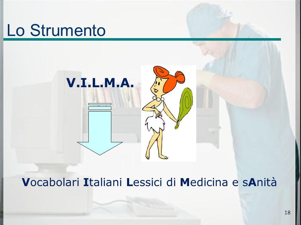 Lo Strumento V.I.L.M.A. Vocabolari Italiani Lessici di Medicina e sAnità 18